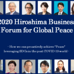"2020 Hiroshima Business Forum for Global Peace -How we can proactively achieve ""Peace"" leveraging SDGs in the post COVID-19 world-"